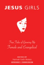 Jesus Girls: True Tales of Growing Up Female and Evangelical