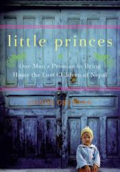 Little Princes: One Man's Promise to Bring Home the Lost Children of Nepal Pdf Book