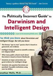 The Politically Incorrect Guide to Darwinism and Intelligent Design Pdf Book