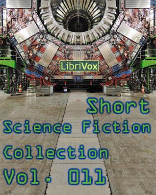 LibriVox Short Science Fiction Collection Vol. 011