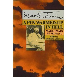 A Pen Warmed-Up in Hell: Mark Twain in Protest.