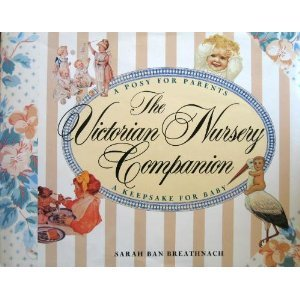 The Victorian Nursery Companion: A Posy for Parents, a Keepsake for Baby