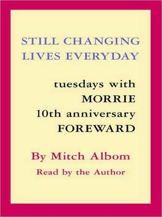 Still Changing Lives Everyday: Tuesdays With Morrie 10th Anniversary Foreword
