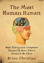 The Most Human Human: What Talking with Computers Teaches Us About What It Means to Be Alive Pdf Book