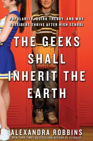 The Geeks Shall Inherit the Earth: Popularity, Quirk Theory and Why Outsiders Thrive After High School Book Pdf ePub