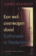 Een weloverwogen dood. Euthanasie in Nederland