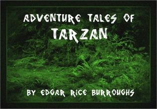 Adventure Tales of Tarzan: The Complete Collection of Tarzan Novels