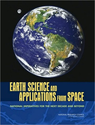 Earth Science and Applications from Space: National Imperatives for the Next Decade and Beyond
