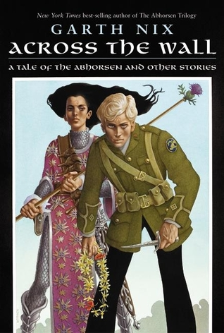 Across the Wall: A Tale of the Abhorsen and Other Stories (Abhorsen, #3.5)