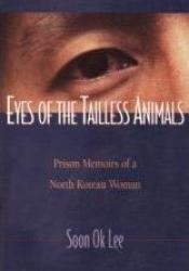 Eyes of the Tailless Animals: Prison Memoirs of a North Korean Woman Pdf Book