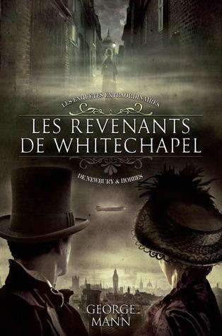 Les revenants de Whitechapel (Les Enquêtes extraordinaires de Newbury & Hobbes, #1)