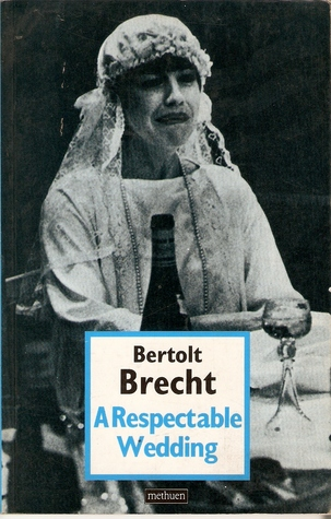 A Respectable Wedding and Other One Act Plays (Bertolt Brecht Collected Plays, Vol 1, Pt 2)