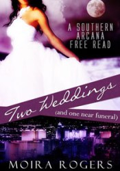 Two Weddings and One Near Funeral (Southern Arcana, #3.5) Book by Moira Rogers