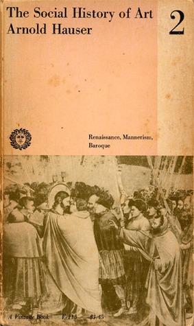 The Social History of Art: Volume 2: Renaissance, Mannerism, Baroque