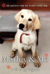Marley and Me: Life and Love With the World's Worst Dog Pdf Book