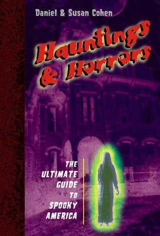 Hauntings and Horrors: The Ultimate Guide to Spooky America