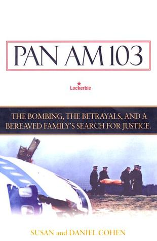 Pan Am 103: The Bombing, the Begrayals, and a Bereaved Family's Search for Justice