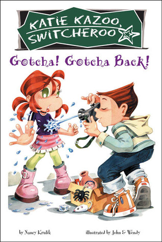 Gotcha! Gotcha Back! (Katie Kazoo, Switcheroo, #19)