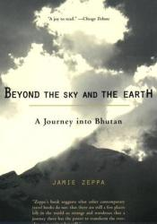 Beyond the Sky and the Earth: A Journey Into Bhutan Pdf Book
