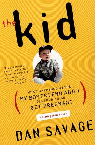 The Kid: (What Happened After My Boyfriend and I Decided to Go Get Pregnant) an Adoption Story