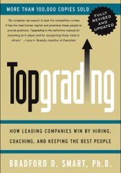 Topgrading: How Leading Companies Win by Hiring, Coaching, and Keeping the Best People   Pdf Book