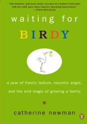 Waiting for Birdy: A Year of Frantic Tedium, Neurotic Angst, and the Wild Magic of Growing a Family Pdf Book