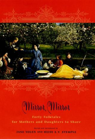 Mirror, Mirror: Forty Folk Tales for Mothers and Daughters to Share