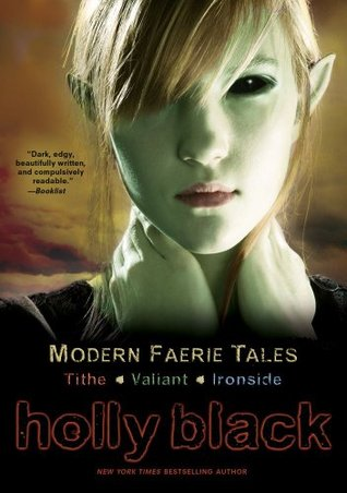 The Modern Faerie Tales: Tithe; Valiant; Ironside (Modern Faerie Tales, #1-3)