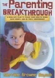 The Parenting Breakthrough: Real-Life Plan to Teach Your Kids to Work, Save Money, and Be Truly Independent Book by Merrilee Browne Boyack