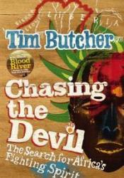 Chasing the Devil: The Search for Africa's Fighting Spirit Book by Tim Butcher