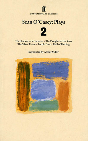 Sean O'Casey: Plays 2: The Shadow of a Gunman; The Plough and the Stars; The Silver Tassie; Purple Dust; Hall of Healing