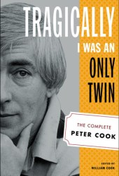 Tragically I Was an Only Twin: The Complete Peter Cook Pdf Book