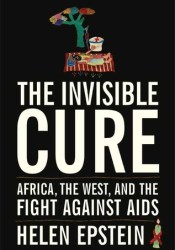The Invisible Cure: Africa, the West, and the Fight Against AIDS Pdf Book
