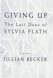 Giving Up: The Last Days of Sylvia Plath