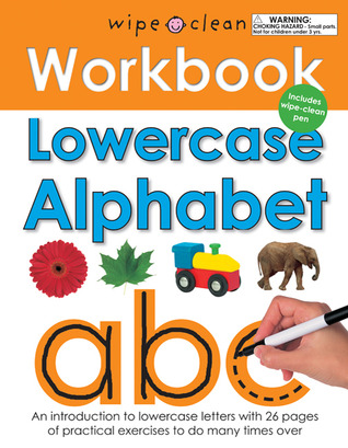 Lowercase Alphabet: An Introduction to Lowercase Letters with 26 Pages of Practical Exercises to Do Many Times Over [With Wipe Clean Pen] (Wipe Clean Workbooks)