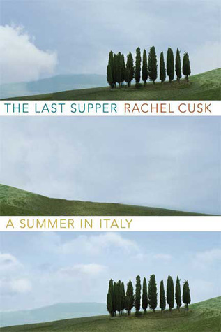 Image result for The Last Supper: A Summer in Italy by Rachel Cusk