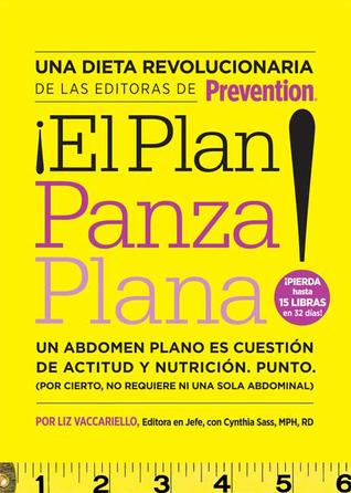 ¡El Plan panza plana!: Un abdomen plano es cuestión de actitud y nutrición. Punto. (Por cierto, no requiere ni una solo abdominal).