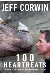 100 Heartbeats: A Journey to Meet Our Planet's Endangered Animals and the Heroes Working to Save Them Pdf Book
