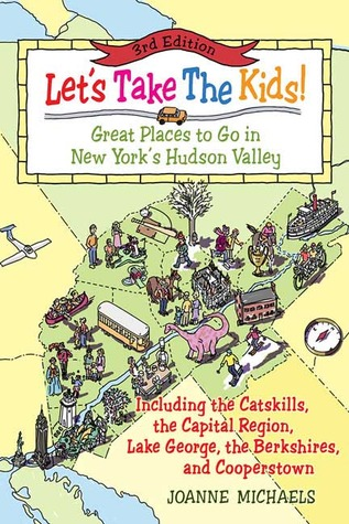 Let's Take The Kids!: Great Places to Go in New York's Hudson Valley