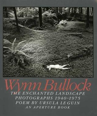 Wynn Bullock: The Enchanted Landscape, Photographs 1940-1975
