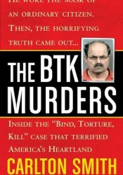 The BTK Murders: Inside the ″Bind Torture Kill″ Case that Terrified America's Heartland Pdf Book