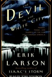 The Devil in the White City: Murder, Magic, and Madness at the Fair That Changed America Book