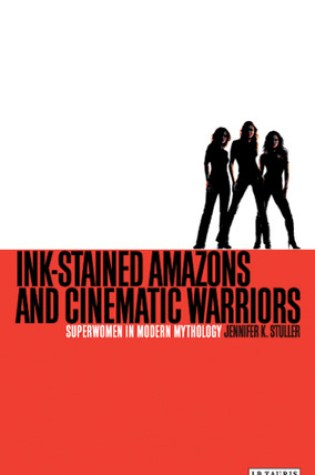 Ink-Stained Amazons and Cinematic Warriors: Superwomen in Modern Mythology Book Pdf ePub