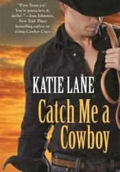 Catch Me A Cowboy (Deep in the Heart of Texas, #3) Pdf Book