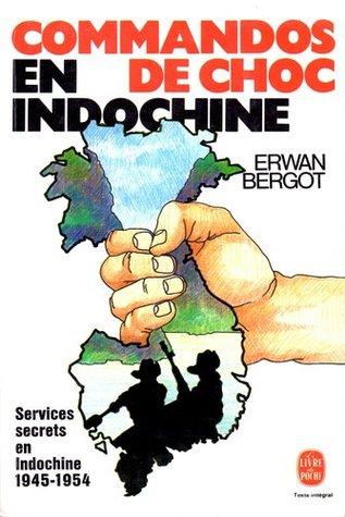 Commandos De Choc En Indochine: Services secrets en Indochine 1945-1954