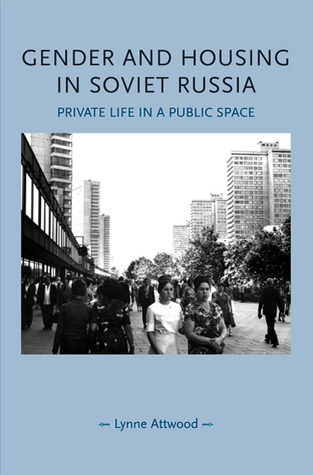 Gender and Housing in Soviet Russia: Private Life in a Public Space