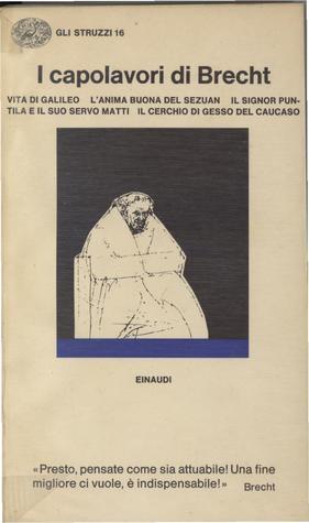 I capolavori di Brecht: Vita di Galileo - L'anima buona del Sezuan - Il signor Puntila e il suo servo Matti - Il cerchio di gesso del Caucaso