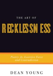 The Art of Recklessness: Poetry as Assertive Force and Contradiction Pdf Book