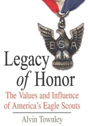 Legacy of Honor: The Values and Influence of America's Eagle Scouts Pdf Book