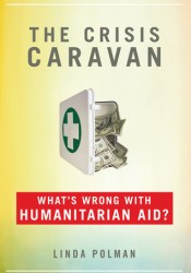 The Crisis Caravan: What's Wrong with Humanitarian Aid? Pdf Book